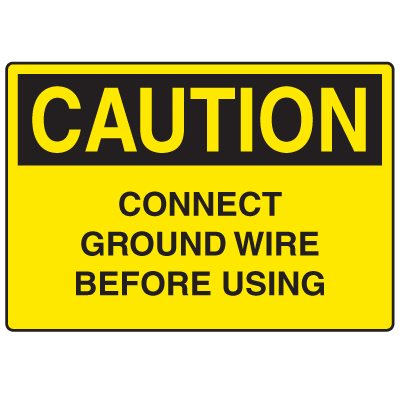 OSHA Caution Signs - Connect Ground Wire Before Using