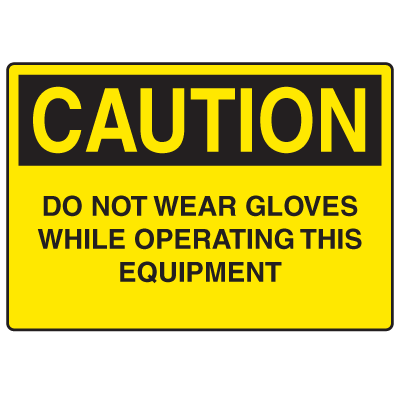 OSHA Caution Signs - Do Not Wear Gloves Operating Equipment