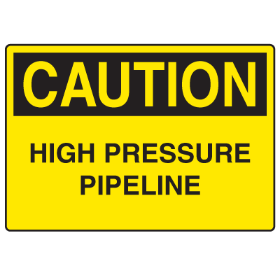 OSHA Caution Signs - High Pressure Pipeline