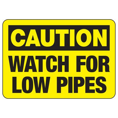 Caution Watch For Low Pipes - Heavy-Duty Construction Signs