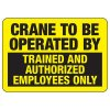 Crane Is For Trained Authorized Employees Only - Industrial Crane Sign