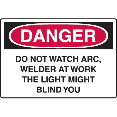 Danger Signs - Do Not Watch Arc Welder At Work The Light Might Blind You