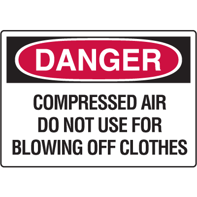 Danger Signs - Compressed Air Do Not Use For Blowing Off Clothes