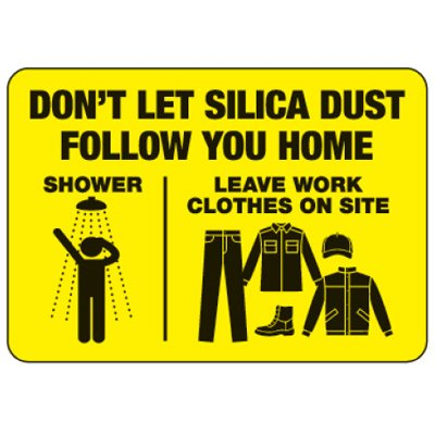 Don't Let Silica Dust Follow You Home - Silica Safety Signs
