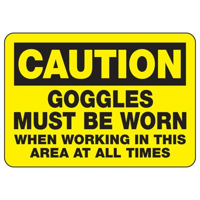 Caution Goggles Must Be Worn When Working In This Area - PPE Sign