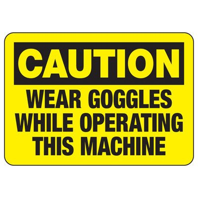 Caution Wear Goggles While Operating - PPE Sign