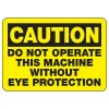 Caution Do Not Operate This Machine Without Eye Protection - PPE Sign
