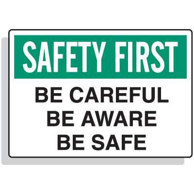 Safety First - Be Careful, Be Aware, Be Safe Signs