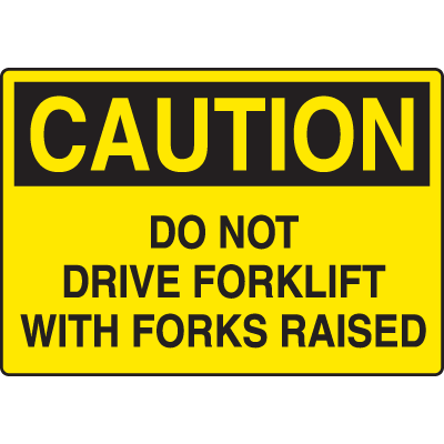 Caution Do Not Drive Forklift With Forks Raised Forklift Traffic Signs