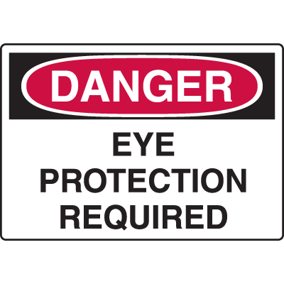 Harsh Condition OSHA Signs - Danger - Eye Protection Required