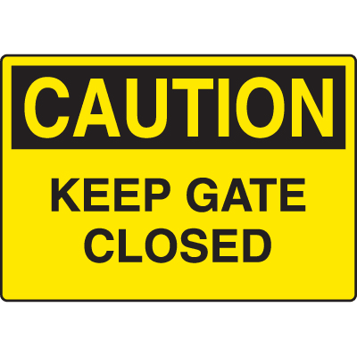 Harsh Condition OSHA Signs - Caution - Keep Gate Closed