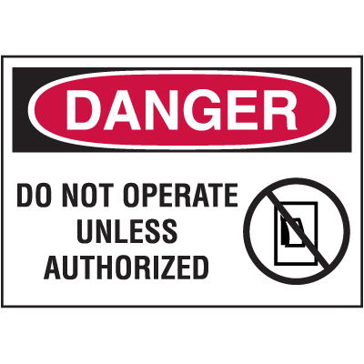 Hazard Warning Labels - Danger Do Not Operate Unless Authorized