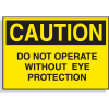 Hazard Warning Labels - Caution Do Not Operate Without Eye Protection