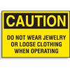 Hazard Warning Labels - Caution Do Not Wear Jewelry Or Loose Clothing When Operating