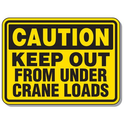 Heavy-Duty Construction Signs - Caution Keep Out From Under Crane Loads