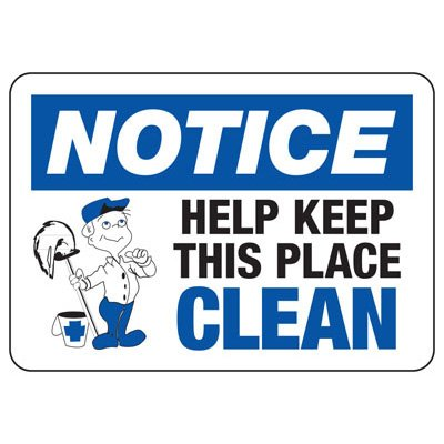 Notice Help Keep This Place Clean - Industrial Housekeeping Sign