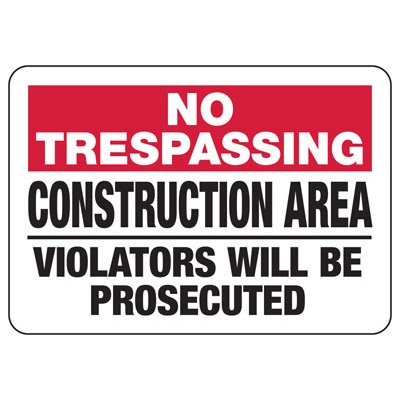 No Trespassing Construction Area - Industrial Construction Sign