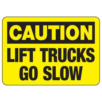 Caution Lift Trucks Go Slow - Forklift Signs