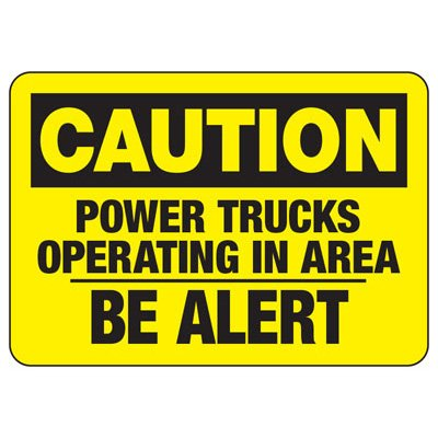 Caution Power Trucks Operating In Area Be Alert - Forklift Signs