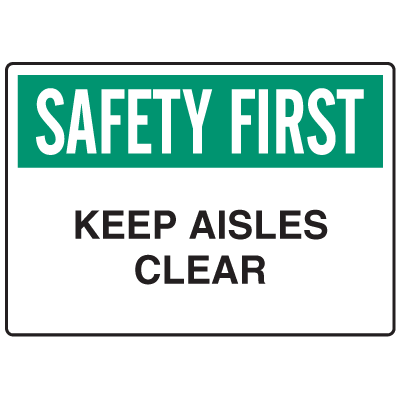 OSHA Informational Signs - Safety First Keep Aisles Clear