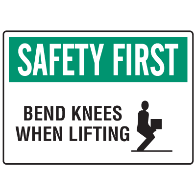 OSHA Informational Signs - Safety First Bend Knees When Lifting