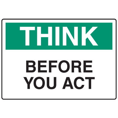 OSHA Informational Signs - Think Before You Act