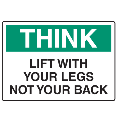 OSHA Informational Signs - Think Lift With Your Legs Not Your Back