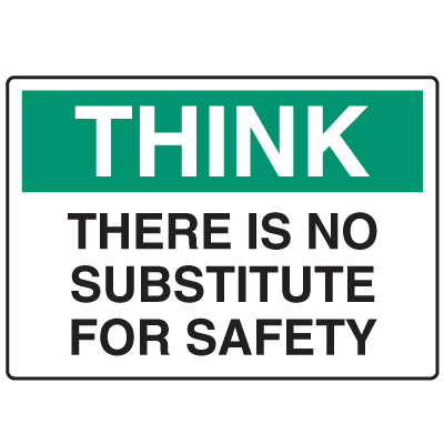 OSHA Informational Signs - Think There Is No Substitue For Safety
