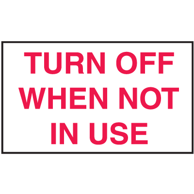 Instructional Labels - Turn Off When Not In Use