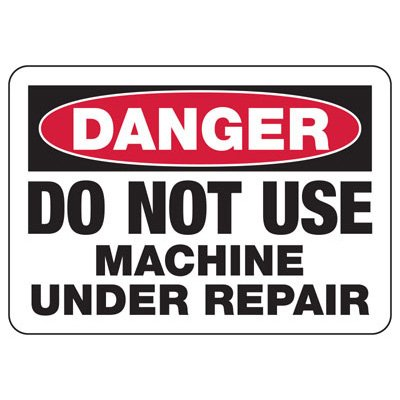 Do Not Use Machine Under Repair - Industrial OSHA Machine Hazard Sign