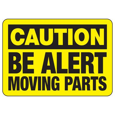 Caution Be Alert Moving Parts - Industrial OSHA Machine Hazard Sign