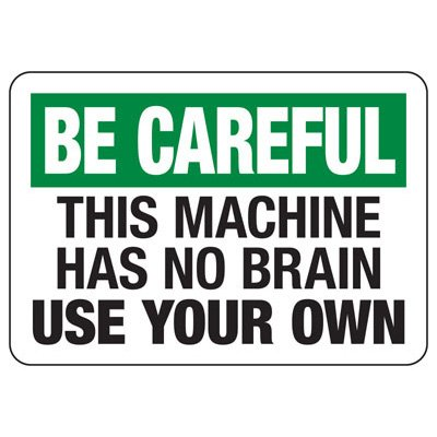 This Machine Has No Brain - Industrial OSHA Machine Hazard Sign