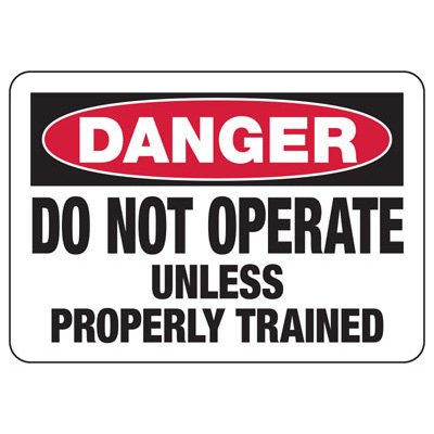 Do Not Operate Unless Trained - Industrial OSHA Machine Hazard Sign
