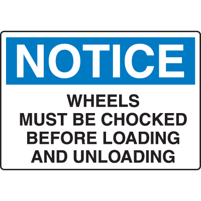OSHA Notice Signs - Notice Wheels Must Be Chocked Before Loading
