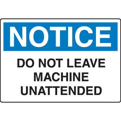 OSHA Notice Signs - Notice Do Not Leave Machine Unattended