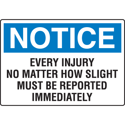 OSHA Notice Signs - Notice Every Injury No Matter How Slight Must Be Reported