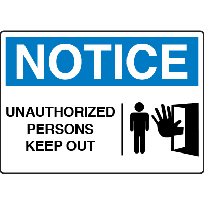 OSHA Notice Signs - Notice Unauthorized Persons Keep Out