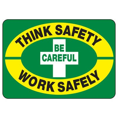 Think Safety Work Safely Be Careful - Safety Reminder Signs