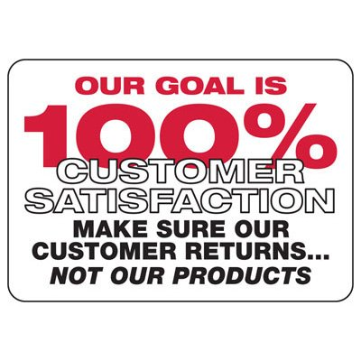 Our Goal Is 100% Customer Satisfaction - Safety Reminder Signs