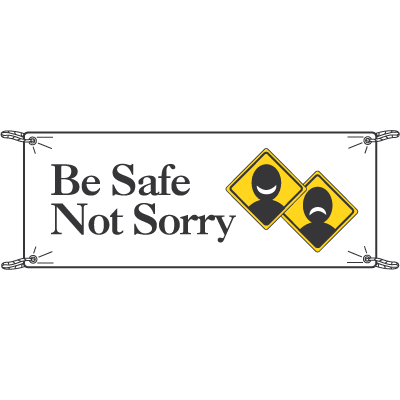 Be Safe Not Sorry Safety Slogan Banners