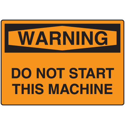 OSHA Warning Signs - Warning Do Not Start This Machine