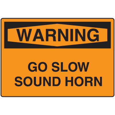 OSHA Warning Signs - Warning Go Slow Sound Horn