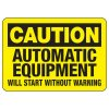 Machine Safety Signs - Automatic Equipment Will Start Without Warning