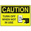 OSHA Caution Signs - Turn Off When Not In Use
