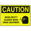 OSHA Caution Signs - Wear Safety Glasses When Using Equipment
