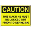 OSHA Caution Signs - Machine Must Be Locked Out Prior To Servicing