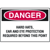 Danger Signs - Hard Hats, Ear And Eye Protection Required Beyond This Point