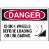 OSHA Danger Signs - Chock Wheels Before Loading Or Unloading