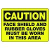 Caution Face Shield And Rubber Gloves Must Be Worn - PPE Sign