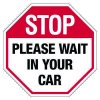 Stop Please Wait in Your Car Sign
